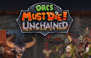 Orcs Must Die Unchained Hands-on Preview