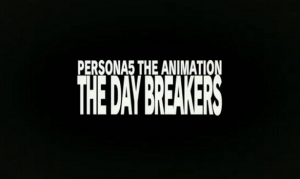 Persona 5 The Animation: The Day Breakers Revealed, Coming in September