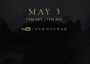 New Dawn Of War Announcement Set for May 3